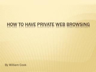 How to have private web browsing