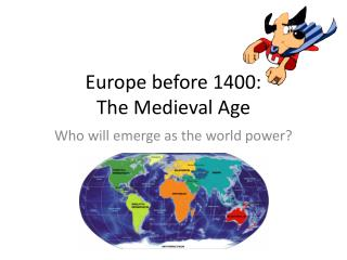Europe before 1400: The Medieval  Age