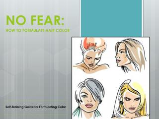 NO FEAR: HOW TO FORMULATE HAIR  COLOR
