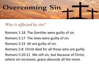 Who is affected by sin?  Romans 1:18  The Gentiles were guilty of sin.
