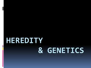 Heredity         & Genetics