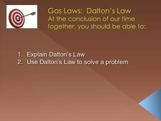Gas Laws:  Dalton's Law At the conclusion of our time together, you should be able to: