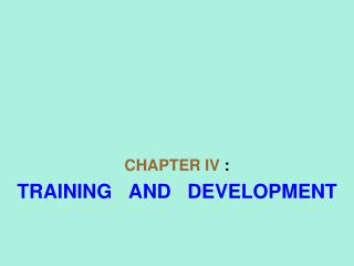 CHAPTER IV :   TRAINING   AND   DEVELOPMENT