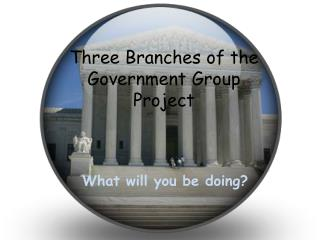 Three Branches of the Government Group Project