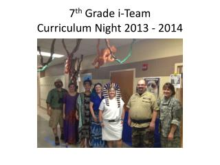 7 th  Grade  i -Team  Curriculum Night 2013 - 2014