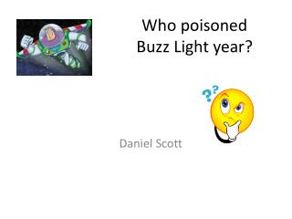 Who poisoned  Buzz  Light year?