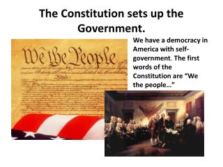 The Constitution sets up the Government.
