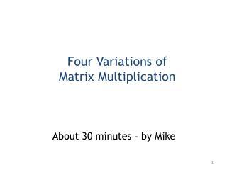 Four Variations of Matrix Multiplication