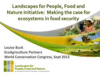 Louise Buck EcoAgriculture  Partners World Conservation Congress, Sept 2012