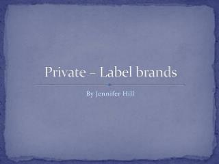 Private � Label brands