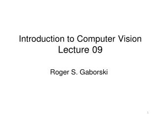 Introduction to Computer Vision Lecture  09