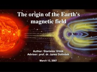 The origin of the Earths magnetic field
