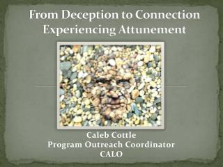 From Deception to Connection Experiencing Attunement