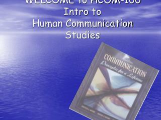 WELCOME to HCOM-100 Intro to Human Communication Studies