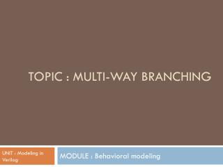 TOPIC : Multi-way branching
