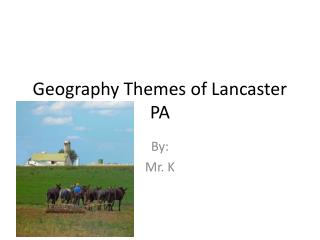 Geography Themes of Lancaster PA