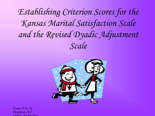 Crane, D. R.,  Middleton, K.C., 2000.  Establishing Criterion Scores for the Kansas Marital Satisfaction Scale and the R