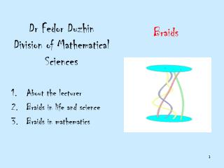 Dr Fedor Duzhin Division of Mathematical Sciences