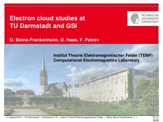 Electron cloud studies  at  TU Darmstadt and GSI O. Boine-Frankenheim, O. Haas, F.  Petrov