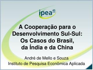 A Cooperação para o Desenvolvimento Sul-Sul:  Os Casos do Brasil,  da Índia e da China