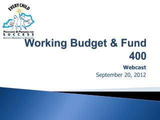 Working Budget & Fund 400