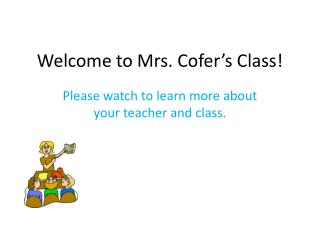 Welcome to Mrs.  Cofer's  Class!