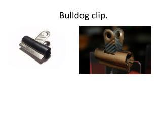 Bulldog clip.
