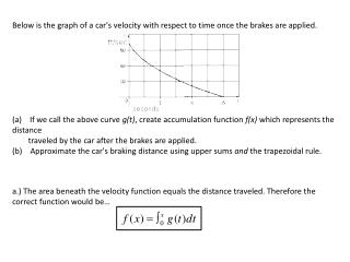 Below is the graph of a car's velocity with respect to time once the brakes are applied.