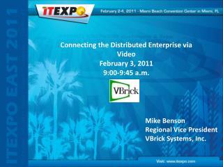 Mike Benson Regional Vice President VBrick Systems, Inc.