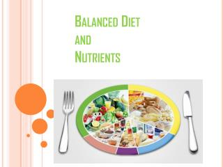 Balanced Diet  and  Nutrients
