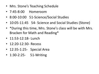 Mrs. Stone's Teaching Schedule 7:45-8:00     Homeroom 8:00-10:00   51-Science/Social Studies