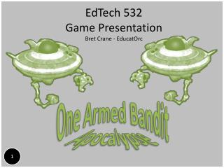 EdTech 532 Game Presentation Bret Crane - EducatOrc