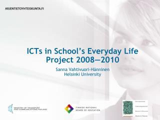ICTs in School's Everyday Life Project 2008—2010 Sanna Vahtivuori-Hänninen  Helsinki University