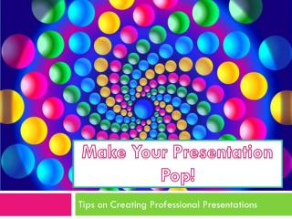Make Your Presentation Pop!
