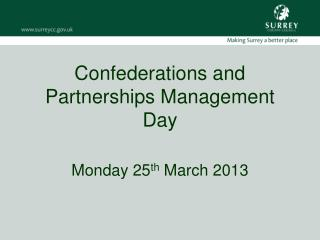 Confederations and Partnerships Management Day Monday 25 th  March 2013