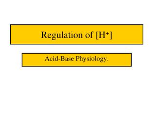 Regulation of [H + ]