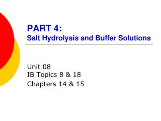PART  4:  Salt Hydrolysis and Buffer Solutions