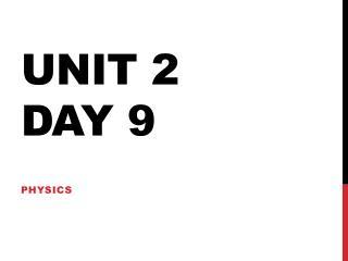 Unit 2 Day 9
