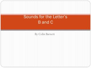 Sounds for the Letter's B and C