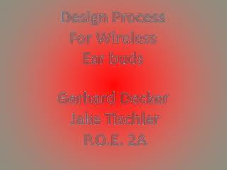 Desig n Process  For Wireless Ear buds