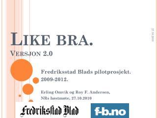 Like bra. Versjon 2.0