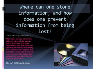 Where  can one store information, and how does one prevent information from being  lost?