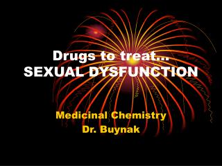 Drugs to treat  SEXUAL DYSFUNCTION