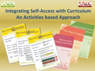 Integrating Self-Access with Curriculum  An  Activities based Approach