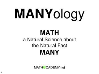 MANY ology MATH a  Natural Science  about the  Natural Fact MANY