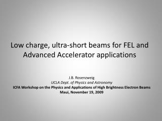 Low charge, ultra-short beams for FEL and  Advanced Accelerator applications