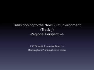 Transitioning to the New Built  Environment  (Track 3) -Regional Perspective-