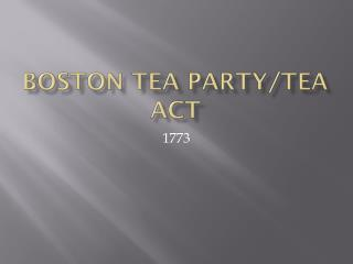 Boston Tea Party/Tea Act