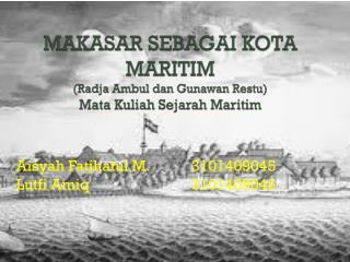 MAKASAR SEBAGAI KOTA MARITIM ( Radja Ambul dan Gunawan Restu ) Mata  Kuliah Sejarah Maritim