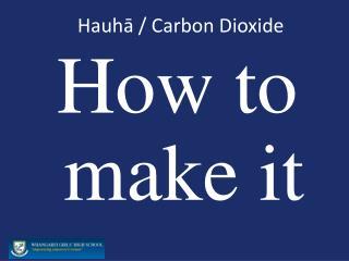 Hauh ā /  Carbon Dioxide